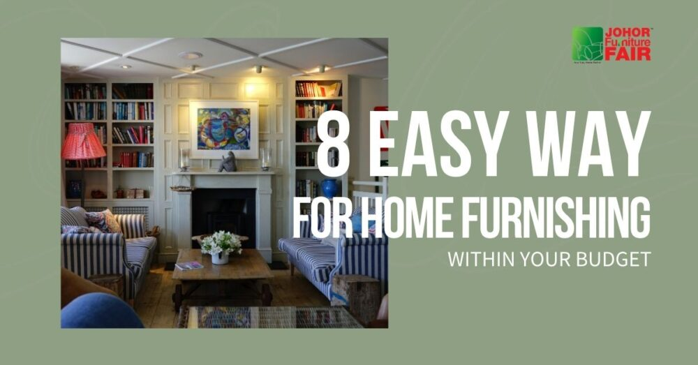 8 Easy Ways For Home Furnishing Within Your Budget