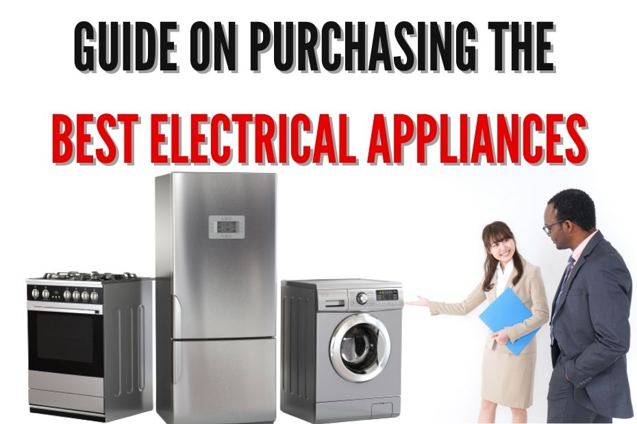 Guide on Purchasing the Best Electrical Appliances