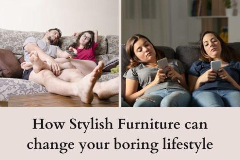 How Stylish Furniture can change your boring lifestyle