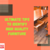 Before buying furniture, the ability to identify high quality furniture is extremely important